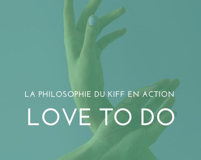 """La philosophie de """"l' Aimer faire"""": Le love to do"""